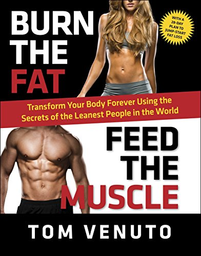 Burn the Fat, Feed the Muscle: Transform Your Body Forever Using the Secrets of the Leanest People in the World (Best Workout Diet To Get Ripped)