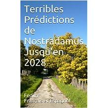 Terribles Prédictions de Nostradamus Jusqu'en 2028 (Les 7 sceaux de l'Apocalypse t. 3) (French Edition)