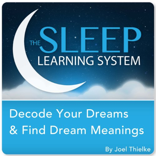 Decode Your Dreams & Find Dream Meanings with Hypnosis, Meditation, and Affirmations: The Sleep Learning System