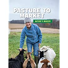 Pasture to Market (21st Century Skills Library: Nature's Makers)