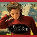 From a Distance Audiobook by Tamera Alexander Narrated by Robin Miles