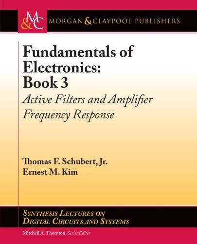 Fundamentals of Electronics: Book 3: Active Filters and Amplifier Frequency Response (Synthesis Lectures on Digital Circuits and Systems)