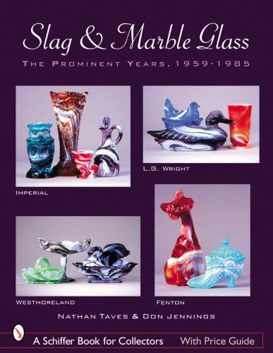 Slag & Marble Glass: The Prominent Years 1959-1985, Imperial, Westmoreland, L. G. Wright, and Fenton (Schiffer Book for Collectors (Paperback))