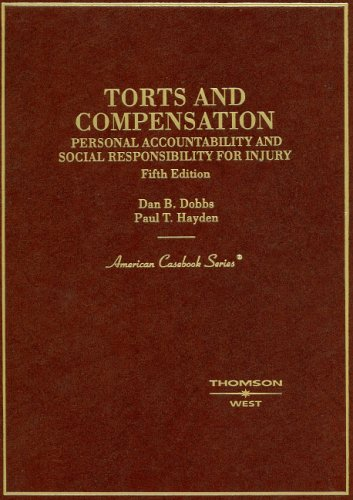 Torts and Compensation: Personal Accountability and Social Responsibility for Injury (American Casebook Series)