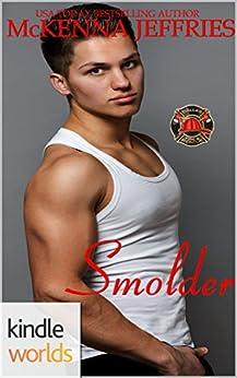 Dallas Fire & Rescue: Smolder (Kindle Worlds Novella) by [Jeffries, McKenna]