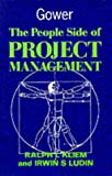 The People Side of Project Management, Ralph L. Kliem and Irwin S. Ludin, 0566076683