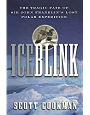 Ice Blink: The Tragic Fate of Sir John Franklin's Lost Polar Expedition