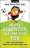 """""""Besser Eigentor als gar kein Tor - Fakten, Fouls und Flanken - Fußball ist, wenn man trotzdem lacht (German Edition)"""" av Dieter Thoma"""
