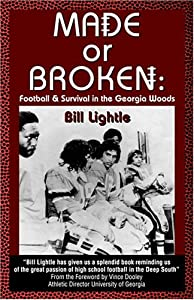 Made or Broken: Football and Survival in the Georgia Woods Bill Lightle