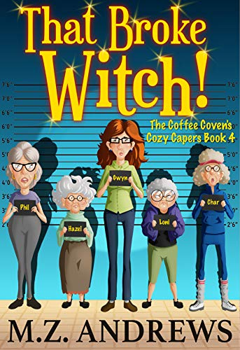 That Broke Witch!: The Coffee Coven's Cozy Capers by [Andrews, M.Z.]