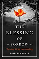 The Blessing of Sorrow: Turning Grief into Healing