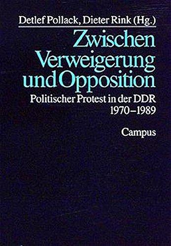 Zwischen Verweigerung und Opposition: Politischer Protest in der DDR 1970-1989 Taschenbuch – 10. September 1997 Dieter Rink Detlef Pollack Campus Verlag 3593357291