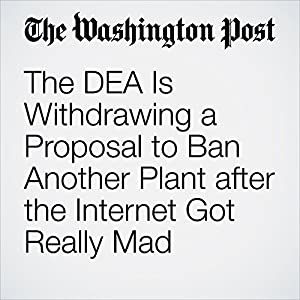 The DEA Is Withdrawing a Proposal to Ban Another Plant after the Internet Got Really Mad