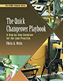 The Quick Changeover Playbook: A Step-by-Step Guideline for the Lean Practitioner (The LEAN Playbook...
