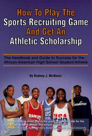 Search : How to Play the Sports Recruiting Game and Get an Athletic Scholarship: The Handbook and Guide to Success for the African-American High School Student