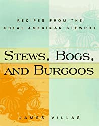 Stews, Bogs, And Burgoos: Recipes from the Great American Stewpot