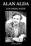Alan Alda Coloring Book: Multiple Emmy and Golden Globe Award Winner, Famous MASH Star and Legendary Hollywood Icon Inspired Adult Coloring Book (Alan Alda Books)