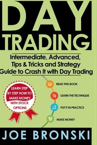 Trading: Intermediate, Advanced, Tips & Tricks and Strategy Guide to Crash It with Day Trading by Bronski Joe