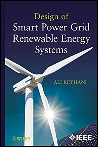 Design Of Smart Power Grid Renewable Energy Systems Keyhani Ali 9780470627617 Amazon Com Books