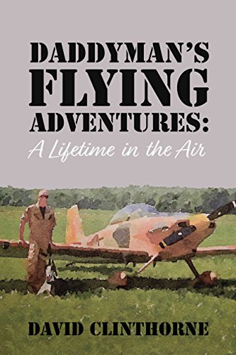 Amazon daddymans flying adventures a lifetime in the air daddymans flying adventures a lifetime in the air by clinthorne david fandeluxe Epub