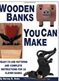 img - for Wooden Banks You Can Make: Ready-to-Use Patterns & Complete Instructions for 32 Clever Banks by Harvey E. Helm (2003-05-01) book / textbook / text book