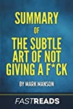 Summary of The Subtle Art of Not Giving a F*ck: by Mark Manson | Includes Key Takeaways & Analysis