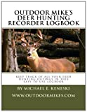 Outdoor Mike's Deer Hunting Recorder Logbook, Michael Keneski, 1494811820
