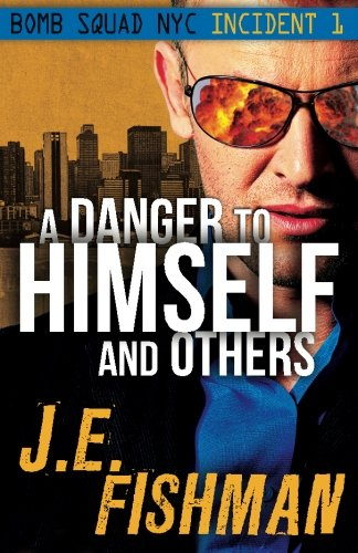 Download A Danger to Himself and Others: Bomb Squad NYC Incident 1 (Volume 1) pdf