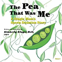 Pea That Was Me (Volume 4): A Single Mom's/Sperm Donation Children's Story