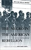 The Negro in the American Rebellion, William Wells Brown, 082141528X