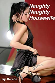 Naughty, Naughty Housewife (Erotic short-story) by [Merson, Jay]