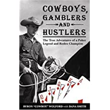 Cowboys, Gamblers & Hustlers: The True Adventures of a Rodeo Champion & Poker Legend