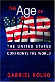 The Age of War: The United States Confronts the World
