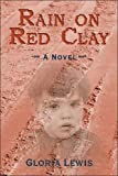 Rain on Red Clay, Gloria Lewis, 1413741568