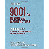9001 for Design and Manufacture: ISO 9001:2015 A complete how-to guide for successful implementation and certification