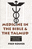 Medicine in the Bible and the Talmud : Selections from Classical Jewish Sources, Rosner, Fred, 0881255068