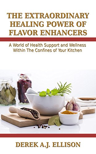 the-extraordinary-healing-powers-of-flavor-enhancers-a-world-of-health-support-and-wellness-within-t