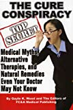 img - for The Cure Conspiracy: Medical Myths, Alternative Therapies, and Natural Remedies Even Your Doctor May Not Know book / textbook / text book