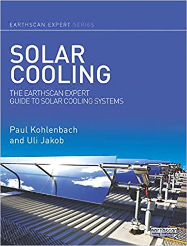 Solar Cooling: The Earthscan Expert Guide to Solar Cooling Systems ...