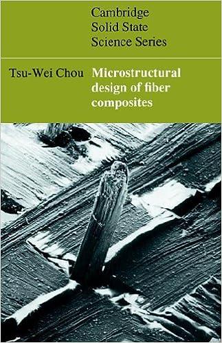 Microstructural Design of Fiber Composites (Cambridge Solid State Science Series)