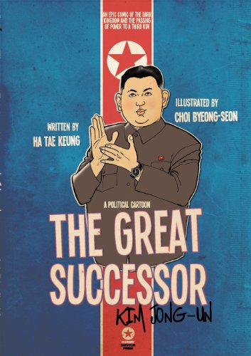 The Great Successor Kim Jong Un: a Political Cartoon, an Epic Comic of the Dark Kingdom and the Passing of Power to a Third Kim