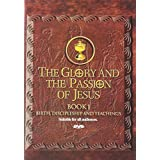 Glory and The Passion of Jesus, Book 1: Birth, Discipleship and Teachings