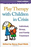 img - for Play Therapy with Children in Crisis, Third Edition: Individual, Group, and Family Treatment (2007-08-16) book / textbook / text book