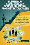 Elementary and Secondary School Education Administrator Career Career (Special E: The Insider's Guide to Finding a Job at an Amazing Firm, Acing The Interview & Getting Promoted