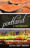 Portland: A Food Biography (Big City Food Biographies)
