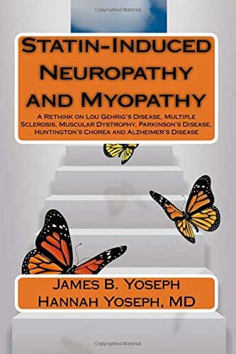 Statin-Induced Neuropathy and Myopathy: A Rethink on Lou Gehrig's Disease, Multiple Sclerosis, Muscular Dystrophy, Parkinson's Disease, Huntington's Chorea and Alzheimer's Disease