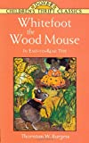 Whitefoot the Wood Mouse: In Easy-to-Read Type (Dover Children's Thrift Classics)