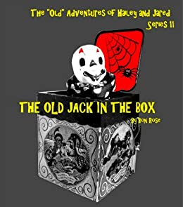 """THE OLD JACK IN THE BOX (The """"Old"""" Adventures of Hailey and Jared Series 11) by [Rose, Bon]"""