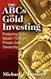 ABC's of Gold Investing, Michael J. Kosares, 1886039291