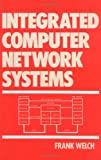Integrated Computer Network Systems, Welch, Frank, 0824787420